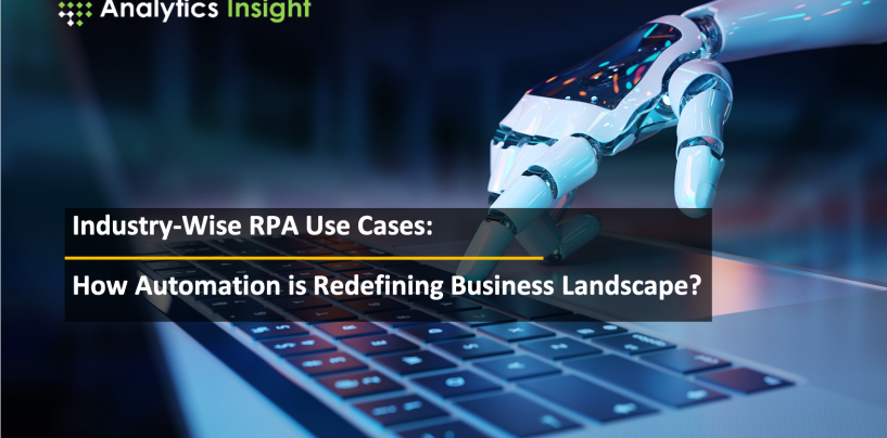 Industry-Wise RPA Use Cases: How Automation is Redefining Business Landscape?