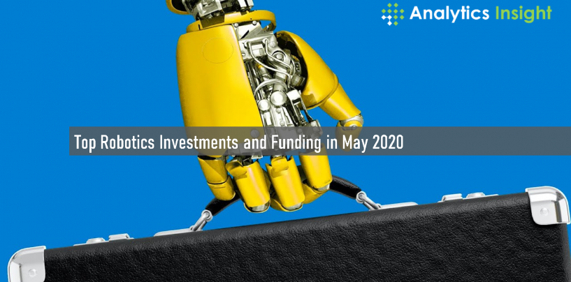 Top Robotics Investments and Funding in May 2020