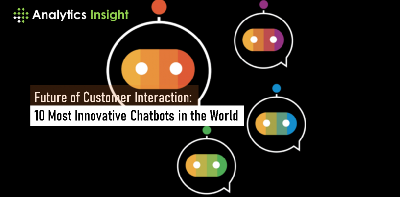 Future of Customer Interaction: 10 Most Innovative Chatbots in the World