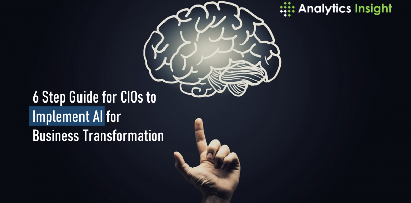 6 Step Guide for CIOs to Implement AI for Business Transformation