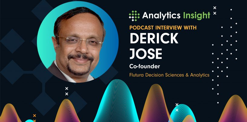 Exclusive Interaction with Derick Jose, Co-Founder, Flutura Decision Sciences & Analytics