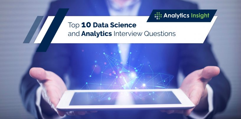 Top 10 Data Science and Analytics Interview Questions