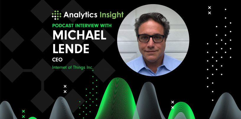 Exclusive Interaction with Michael Lende, CEO, Internet of Things, Inc.