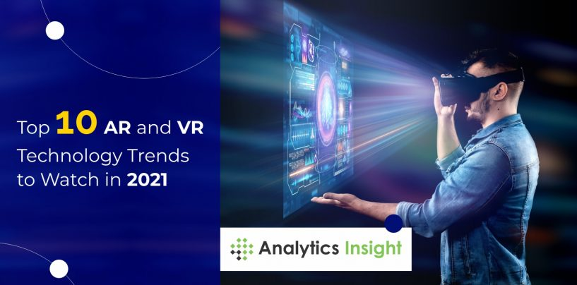 Top 10 AR and VR Technology Trends to Keep an Eye on in 2021