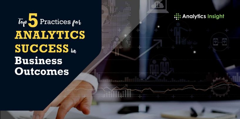 Top 5 Practices for Analytics Success in Business Outcomes