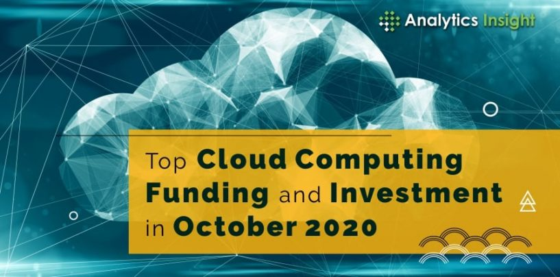 Top Cloud Computing Funding and Investment in October 2020