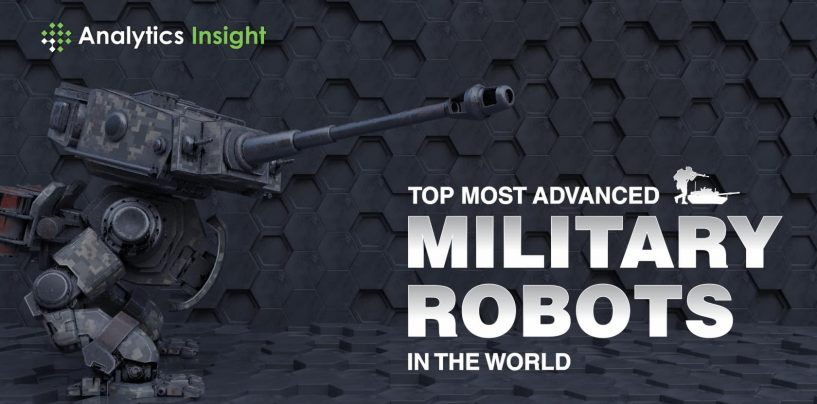Top Most Advanced Military Robots in the World