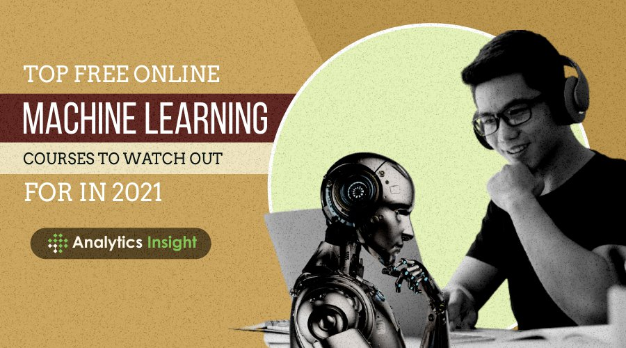 The Best Free Online Machine Learning Courses To Watch Out For In 2021